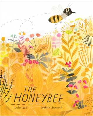 The Honeybee by Kristin Hall, illustrated by Isabelle Arsenault book cover