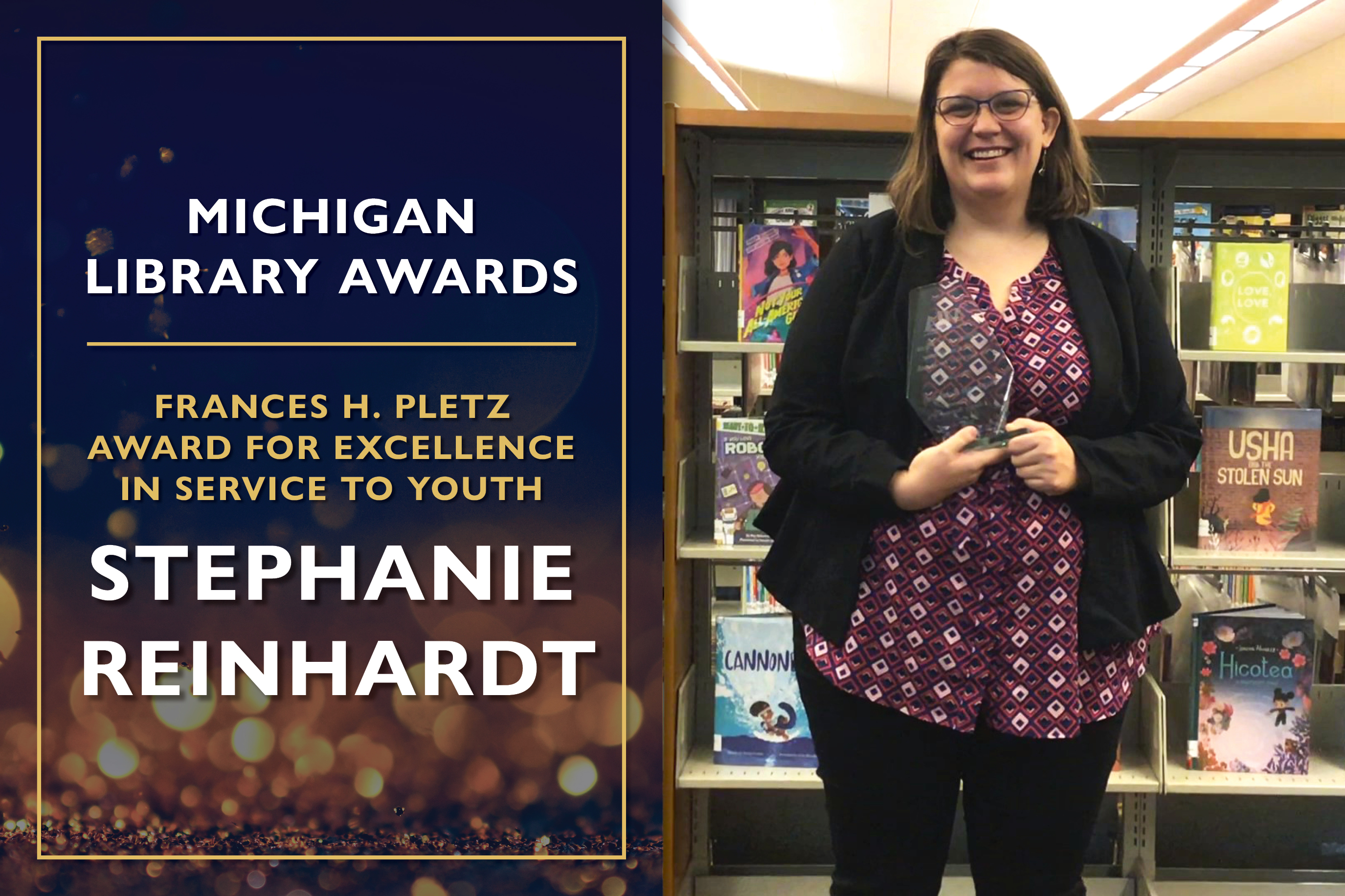Frances H. Pletz Award for Excellence in Service To Youth  Stephanie Reinhardt, Librarian at the Auburn Area Branch Library, Bay County Library System