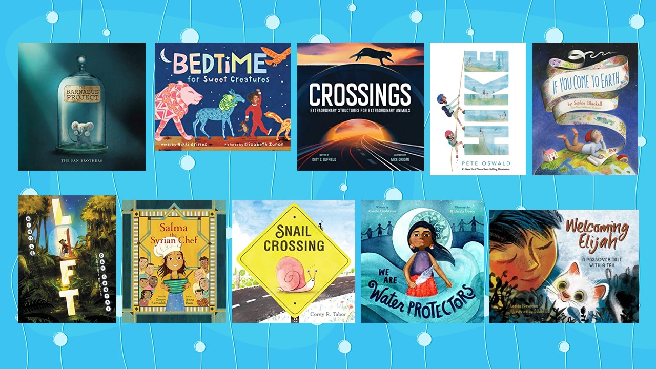 2021 Mitten Award Top Ten Titles with images of book covers of The Barnabus Project by Eric Fan, Terry Fan, Devin Fan  Bedtime for Sweet Creatures by Nikki Grimes, illustrated by Elizabeth Zunon  Crossings by Alex Landragin  Hike by Pete Oswald  If You Come to Earth by Sophie Blackall  Lift by Minh Lê, illustrated by Dan Santat  Salma the Syrian Chef by Danny Ramadan, illustrated by Anna Bron  Snail Crossing by Corey R. Tabor  We Are Water Protectors by Carole Lindstrom, illustrated by Michaela Goade  Welcoming Elijah: A Passover Tale with a Tail by Lesléa Newman, illustrated by Susan Gal