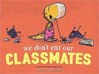 We Don't Eat Our Classmates! by Ryan T. Higgins Book Cover
