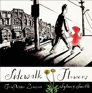 2016 Mitten Award Winner Sidewalk Flowers by JonArno Lawson and illustrated by Sydney Smith