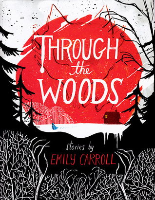 2015 Thumbs Up! Award Winner Through the Woods by Emily Carroll